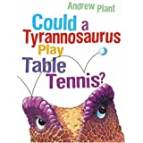 Could a Tyrannosaurus Play Table Tennis? by Andrew Plant (2006-03-01)