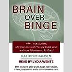Brain over Binge: Why I Was Bulimic,...