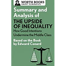 Summary and Analysis of The Upside of Inequality: How Good Intentions Undermine the MIddle Class: Based on the Book by Edward Conrad (Smart Summaries) (English Edition)