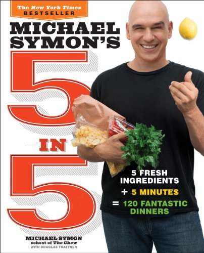 Michael Symon's 5 in 5: 5 Fresh Ingredients + 5 Minutes = 120 Fantastic Dinners (120 Chews)