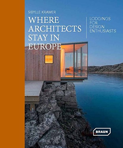 Where Architects Stay in Europe: Lodgings for Design Enthusiasts par Sibylle Kramer