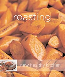 Roasting: Colourful Recipes for Health and Well-being (New Healthy Kitchen) by Georgeanne Brennan (2007-08-23)