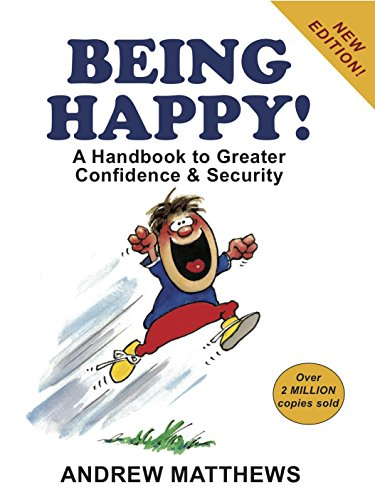 Being Happy: A Handbook for Great Confidence and Security