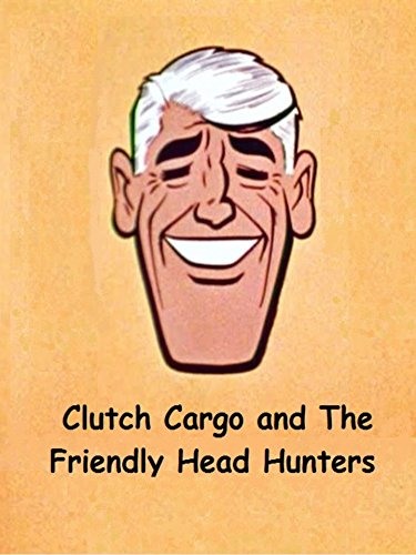 Clutch-Cargo-And-The-Friendly-Head-Hunters-OV