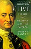Clive - The Life and Death of a British Emperor
