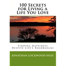 100 Secrets for Living a Life You Love - Finding Happiness Despite Lifes Roadblocks
