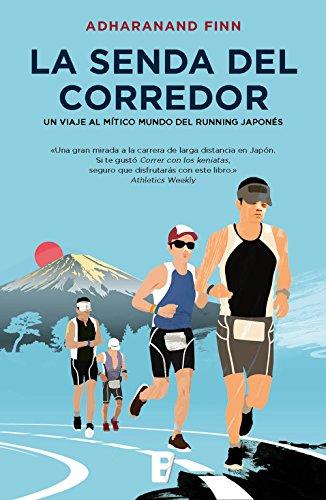 La senda del corredor. Un viaje al mítico mundo del running japonés por Adharanand Finn