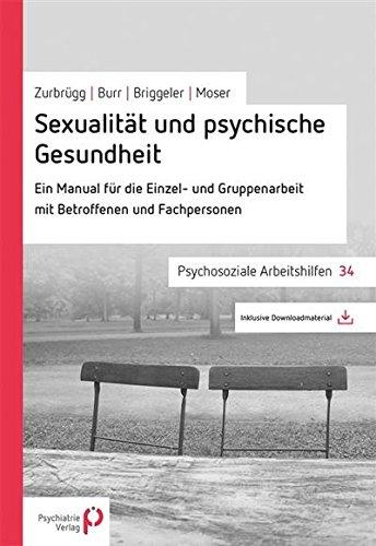 Sexualität und psychische Gesundheit: Ein Manual für die Einzel- und Gruppenarbeit mit Betroffenen und Fachpersonen (Psychosoziale Arbeitshilfen)
