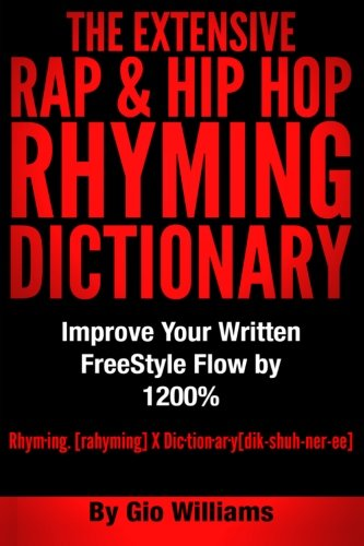 The Extensive Hip Hop Rhyming Dictionary: Hip Hop Rhyming Dictionary: The Extensive Hip Hop & Rap Rhyming Dictionary: Volume 1