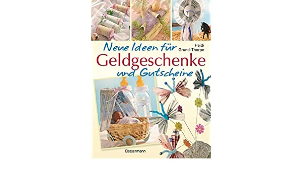 Neue Ideen Fur Geldgeschenke Und Gutscheine Amazon De Heidi Grund
