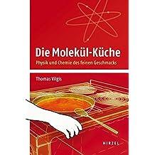 Die Molekül-Küche: Physik und Chemie des feinen Geschmacks