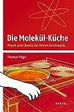 Die Molekül-Küche: Physik und Chemie des feinen Geschmacks - Thomas Vilgis