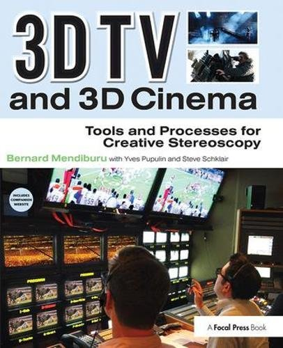3D TV and 3D Cinema: Tools and Processes for Creative Stereoscopy