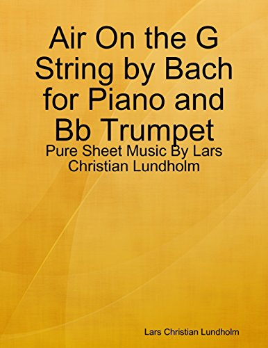 Air On the G String by Bach for Piano and Bb Trumpet - Pure Sheet Music By Lars Christian Lundholm (English Edition) -
