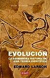 Un recorrido por la idea de la evolución, desde sus antecedentes teóricos a la actualidad. La teoría de la evolución no nació solo de la imaginación de Charles  Darwin. Desde sus orígenes, la humanidad ha buscado sin tregua  respuestas religiosas, fi...