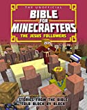 The Unofficial Bible for Minecrafters: The Jesus Followers: Stories from the Bible told block by block (Unofficial Bible/Minecrafters)