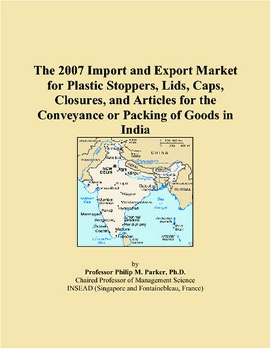 The 2007 Import and Export Market for Plastic Stoppers, Lids, Caps, Closures, and Articles for the Conveyance or Packing of Goods in India