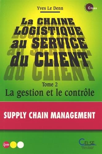 La chaîne logistique au service des clients, tome 2 : La gestion et le contrôle par Yves Le Denn