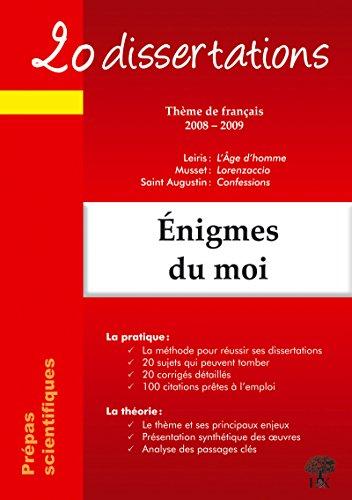 20 dissertations avec analyses et commentaires sur le thème Enigmes du moi Prépas scientifiques - Musset - Lorenzaccio; Leiris - L'Age d'homme; Saint Augustin - Confessions