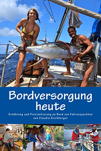 Bordversorgung heute: Ernährung und Proviantierung an Bord von Fahrtenyachten (Blauwassersegeln 2.0 3)