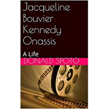 Jacqueline Bouvier Kennedy Onassis: A Life (English Edition)