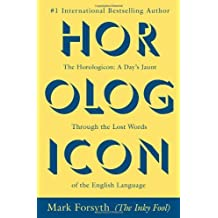 Horologicon: A Day's Jaunt Through the Lost Words of the English Language by Forsyth, Mark (2013) Paperback