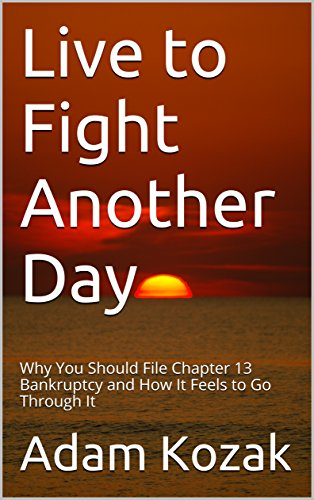 Live to Fight Another Day: Why You Should File Chapter 13 Bankruptcy and How It Feels to Go Through It (English Edition) por Adam Kozak