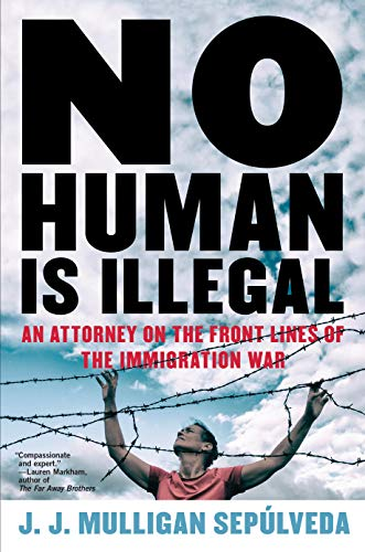 No Human Is Illegal: An Attorney on the Front Lines of the Immigration War (English Edition)