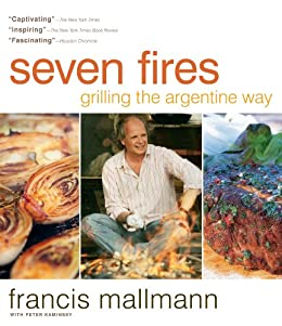 Seven Fires: Grilling the Argentine Way (English Edition) de [Mallmann, Francis