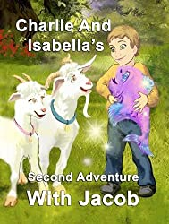 Charlie and Isabella's Second Adventure with Jacob (Charlie and Isabella's Magical Adventures)