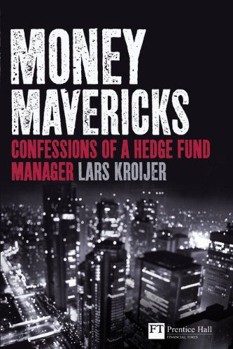 Money Mavericks: Confessions of a Hedge Fund Manager (Financial Times Series)