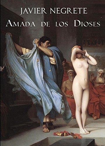 Amada de los dioses: La vida de la cortesana Nerea por Javier Negrete
