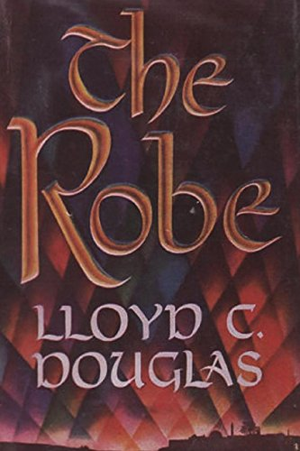 The Robe: The Story of the Soldier Who Tossed for Christ's Robe and Won (Lloyd Douglas)