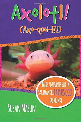 Axolotl! (French): Faits Amusants Sur La Salamandre La Plus Cool Du Monde