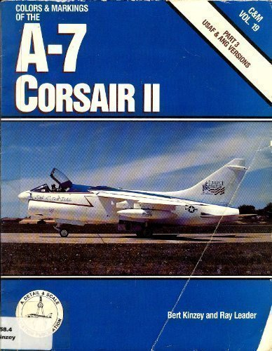 Colors & Markings of the A-7 Corsair II, Part 3: USAF & ANG Versions - C&M Vol. 19 by Bert Kinzey (1991-11-02)