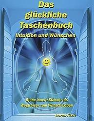 Das glückliche Taschenbuch - Intuition und Wünschen: Deine innere Stimme als Wegweiser zum Wunsch-Leben