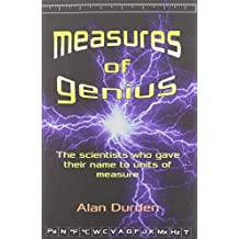 Measures of Genius: The Scientists Who Gave Their Name to Units of Measure