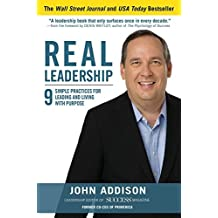 Real Leadership: 9 Simple Practices for Leading and Living with Purpose by John Addison (2016-03-08)