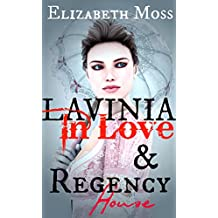 Lavinia in Love and Regency House, Vol I