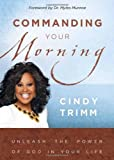 Commanding Your Morning by Trimm, Cindy (2007) Hardcover