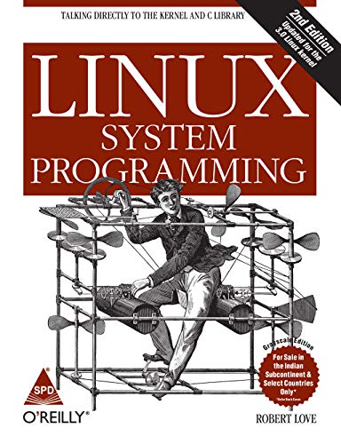 Linux System Programming: Talking Directly to the Kernel and C Library, Second Edition