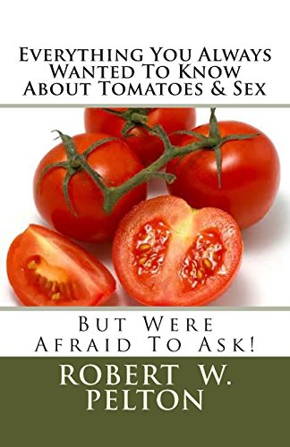 Everything You Always Wanted To Know About Tomatoes & Sex: But Were Afrain To Ask!