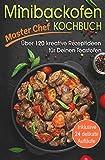 Minibackofen Kochbuch: Über 120 kreative Rezeptideen für Deinen Toastofen - inklusive 24 delikate Aufläufe (German Edition)