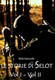 Le Storie di Selot: Volume I  - Volume II