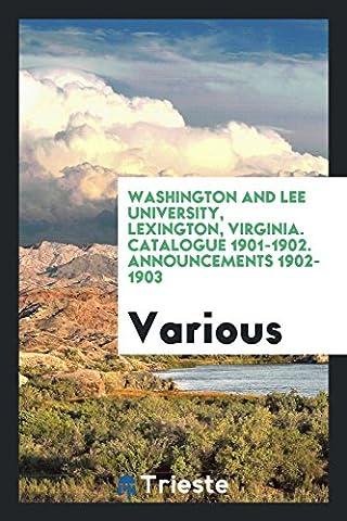 Washington and Lee University, Lexington, Virginia. Catalogue 1901-1902. Announcements 1902-1903