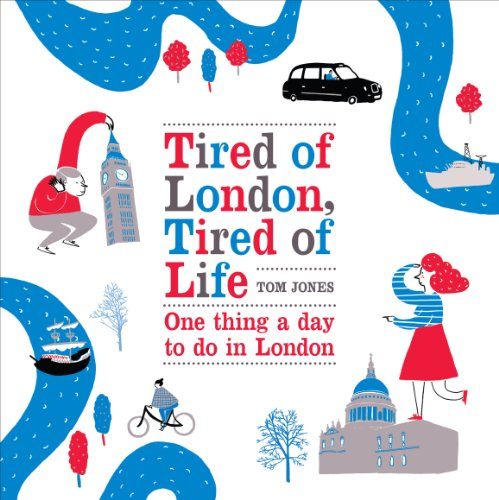 Tired of London, Tired of Life: One Thing A Day To Do in London por Tom Jones