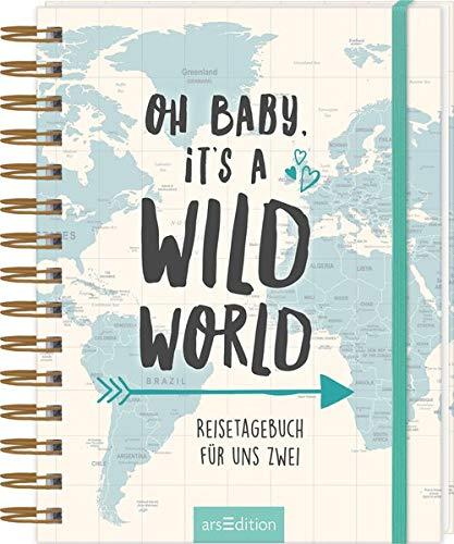 Oh Baby, it\'s a wild world - Reisetagebuch / Erinnerungsbuch an eine schöne Reise - originelles Geschenk zur Hochzeit: Reisetagebuch für uns zwei