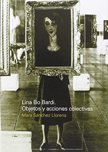 Lina Bo Bardi. Objetos y acciones colectivas