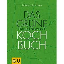 Das grüne nicht nur vegetarische Kochbuch: Rezepte für ein gutes Leben: regional, nachhaltig und für jede Jahreszeit (GU Themenkochbuch)