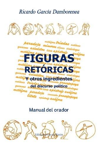 Figuras retóricas y otros ingredientes del discurso político: Manual del orador